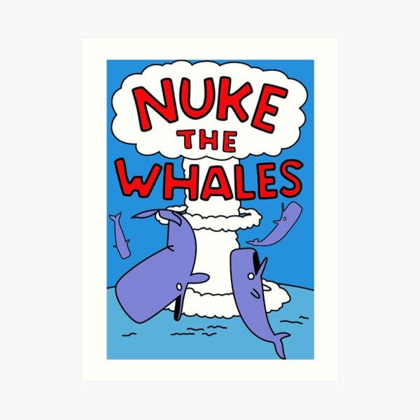 Nuke The Whales Art Print