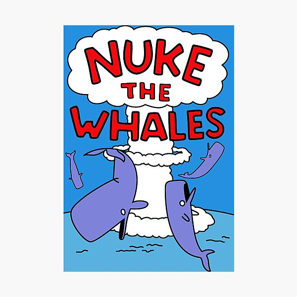 Nuke The Whales Photographic Print