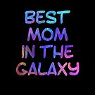 Best Mom in the Galaxy - Mothers Day Gift for Moms by LJCM
