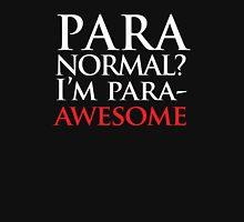 Paranormal? I'm para-AWESOME Unisex T-Shirt