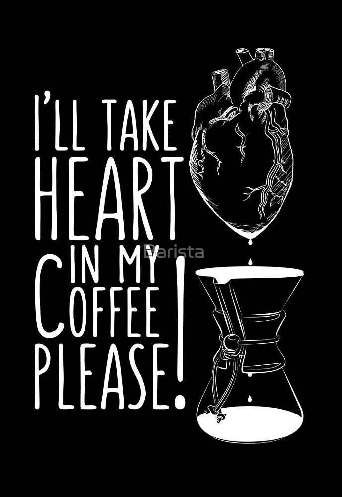 Put your heart into it man! by Barista