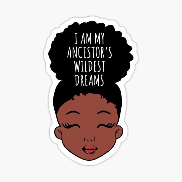 I Am My ancestors Wildest Dreams, Black Girl, African American Sticker