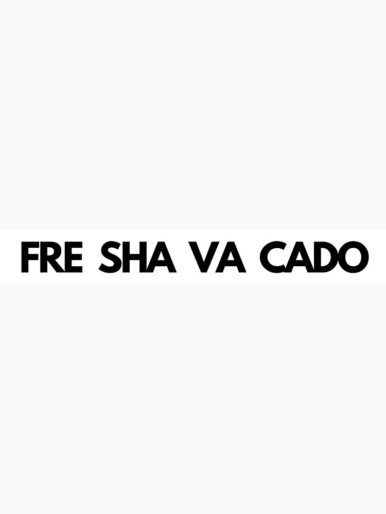 FRE SHA VA CADO by amcconaughey