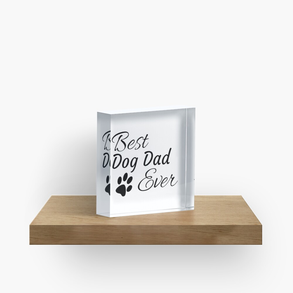 Best Dog Dad Ever Acrylic Block