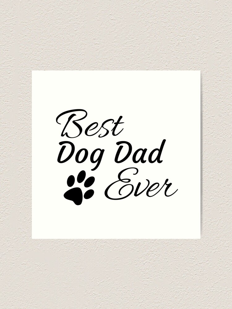 Alternate view of Best Dog Dad Ever Art Print