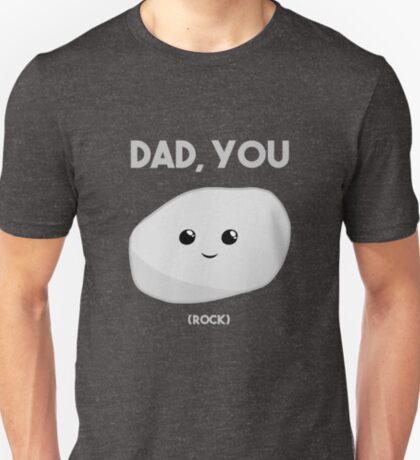 Dad you Rock - Fathers Day Funny! T Shirt T-Shirt