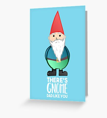 Gnome - Fathers Day , Dad, Daddy Card, Birthday! Greeting Card
