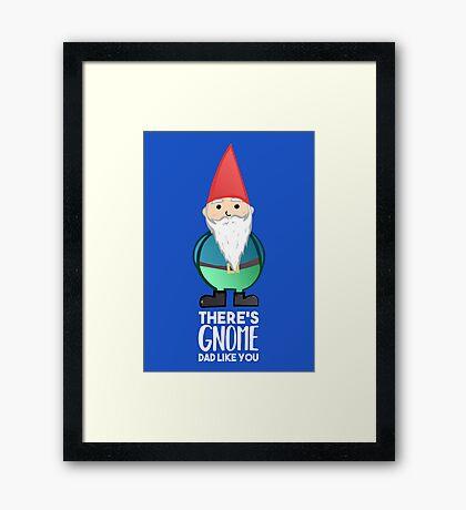 Gnome Dad T Shirt - Fathers Day , Dad, Daddy Card, Birthday! Framed Print
