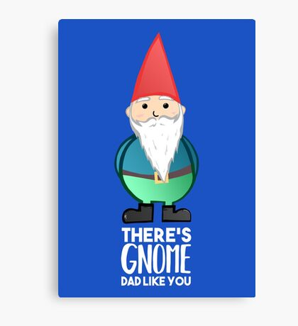 Gnome Dad T Shirt - Fathers Day , Dad, Daddy Card, Birthday! Canvas Print