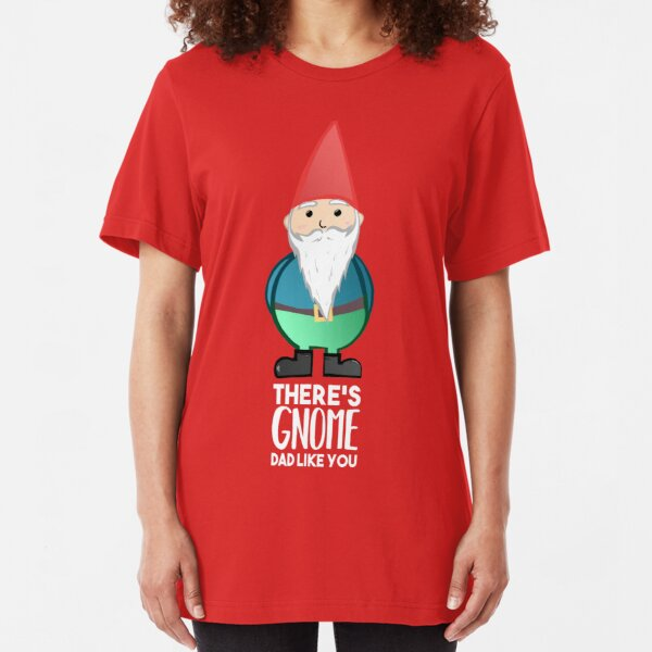 Gnome Dad T Shirt - Fathers Day , Dad, Daddy Card, Birthday! Slim Fit T-Shirt