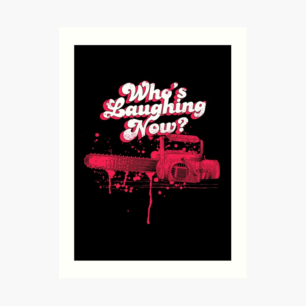 Whos Laughing Now - Evil Dead - Chainsaw - Ash - Groovy - Boomstick Art Print