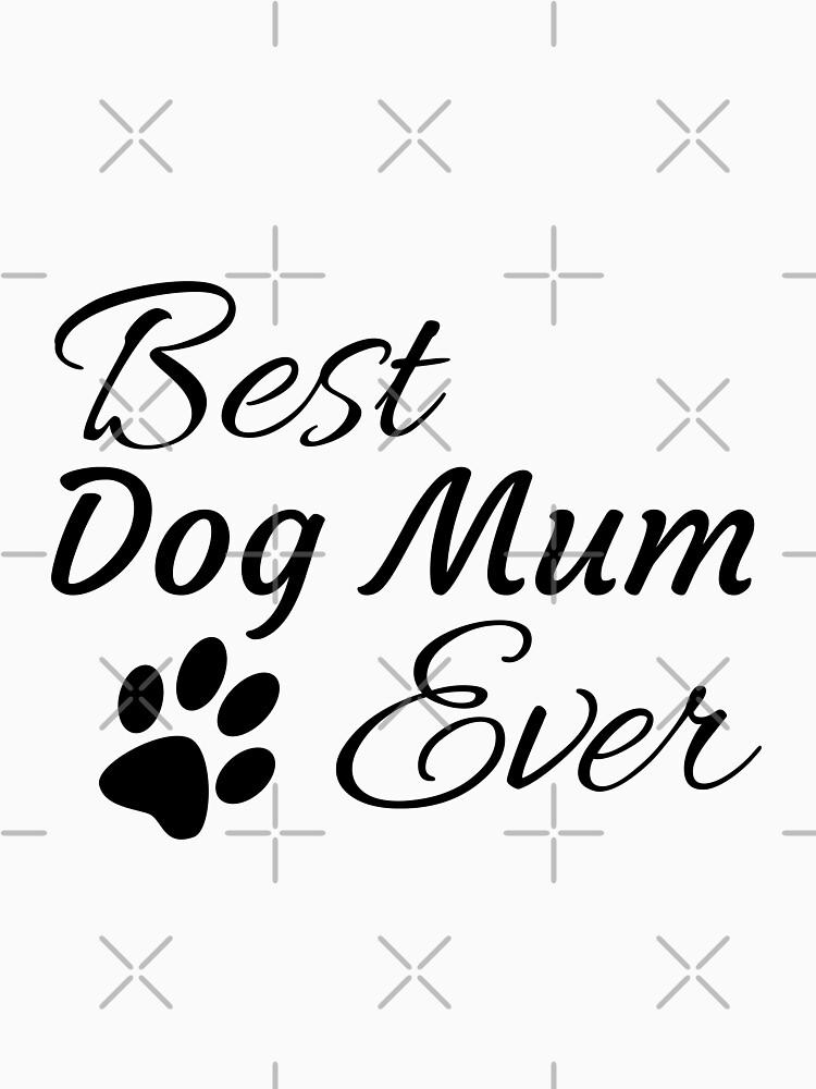 Best Dog Mum Ever by tribbledesign