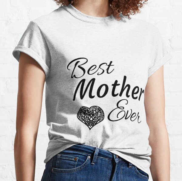 Best Mother Ever Classic T-Shirt