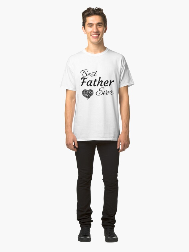 Alternate view of Best Father Ever Classic T-Shirt