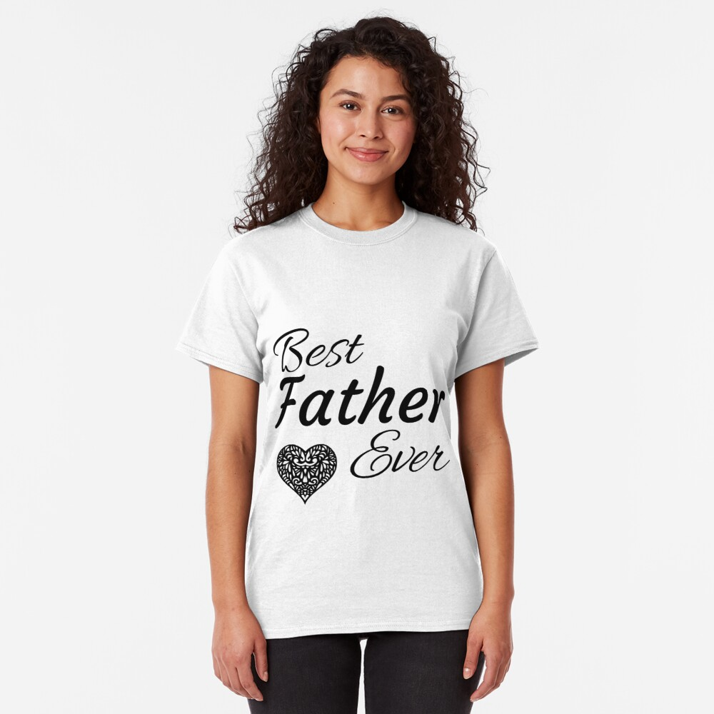 Best Father Ever Classic T-Shirt