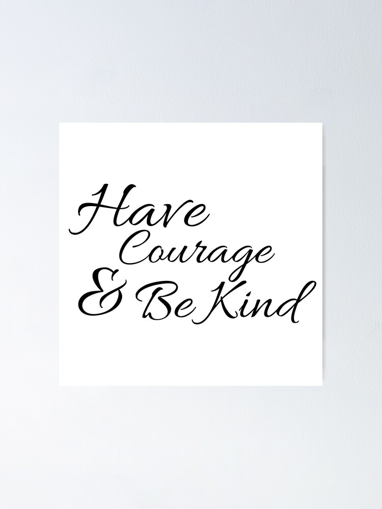 Alternate view of Have Courage and Be Kind Poster