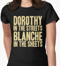 DOROTHY IN THE STREETS BLANCHE IN THE SHEETS Women's Fitted T-Shirt