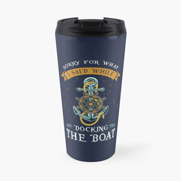 Sorry For What I Said While Docking The Boat Travel Mug