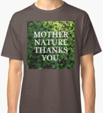 Mother Nature Thanks You. Classic T-Shirt