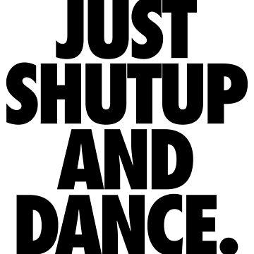 Einfach shutup und tanzt. von cpinteractive