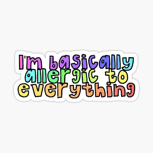 Basically allergic to everything- MCAS Sticker