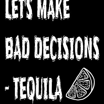 Let's Make Bad Decisions - Funny Cinco De Mayo T Shirts by greatshirts