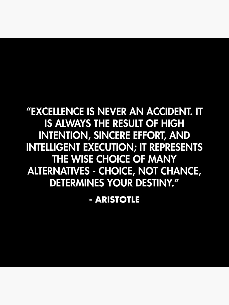 """""""Excellence is never an accident. It is always the result of high intention, sincere effort, and intelligent execution..."""" - Aristotle by AlanPun"""