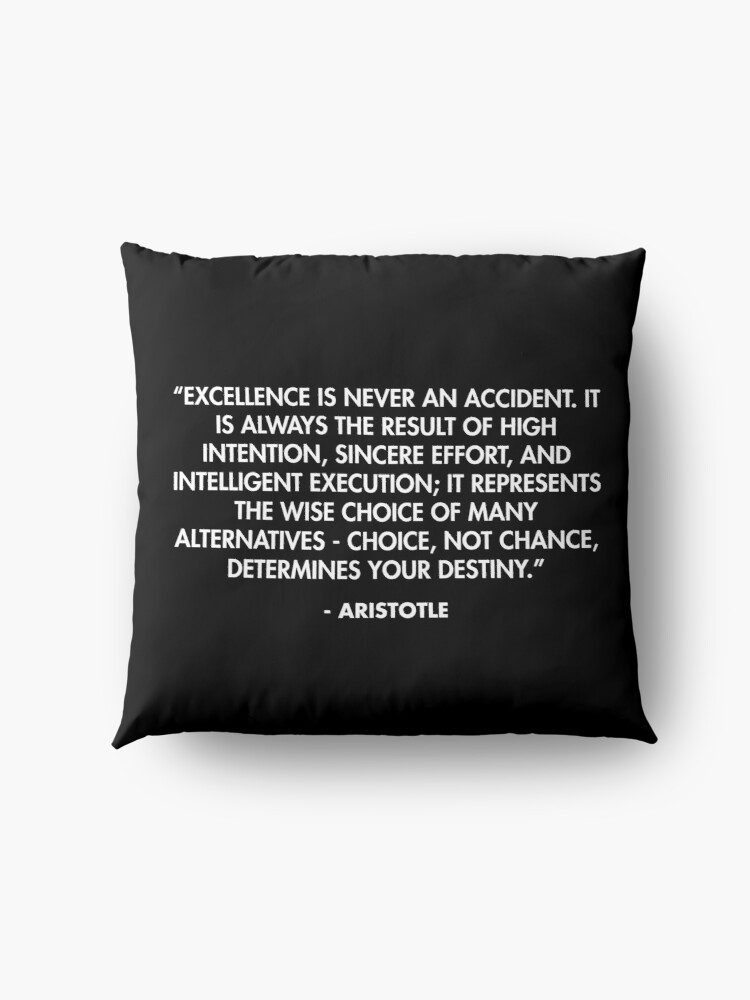 """Alternate view of """"Excellence is never an accident. It is always the result of high intention, sincere effort, and intelligent execution..."""" - Aristotle Floor Pillow"""