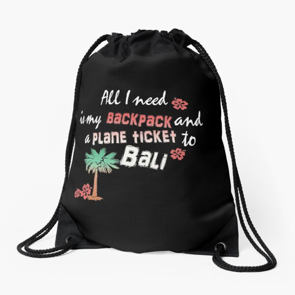 All I need is my backpack and a plane ticket to Bali Drawstring Bag