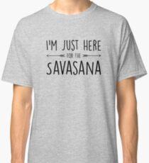 I'm Just Here For The Savasana Classic T-Shirt