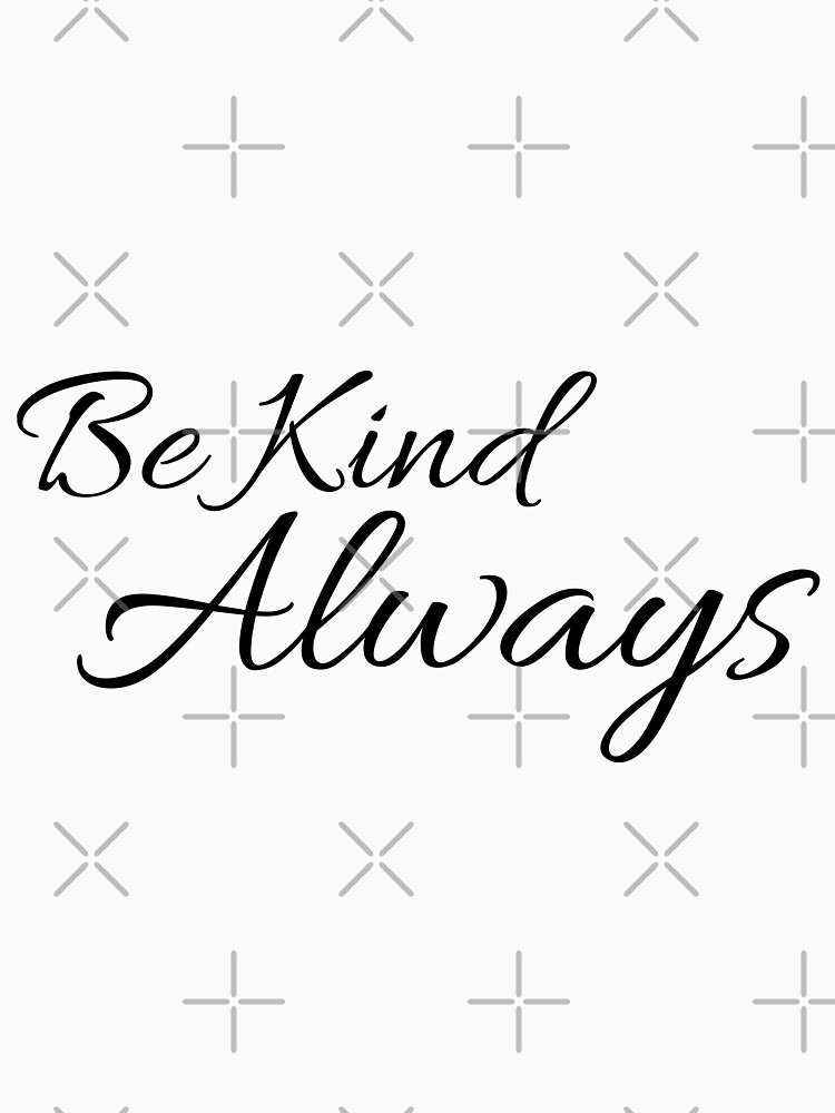 Be Kind Always Inspirational Quote by tribbledesign