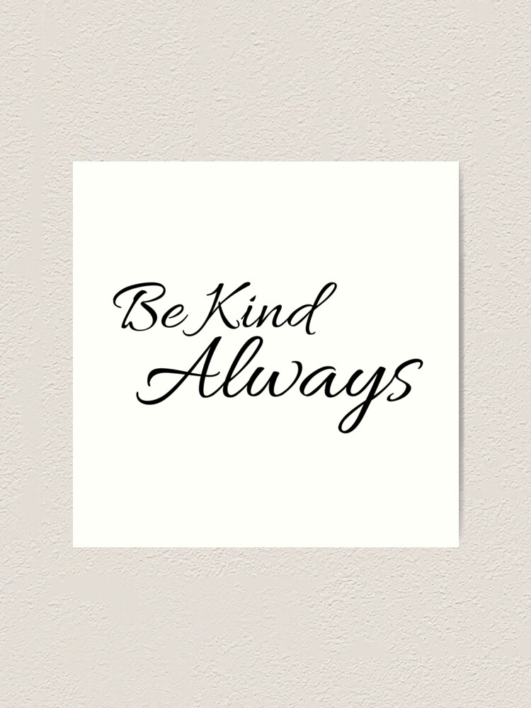 Alternate view of Be Kind Always Inspirational Quote Art Print