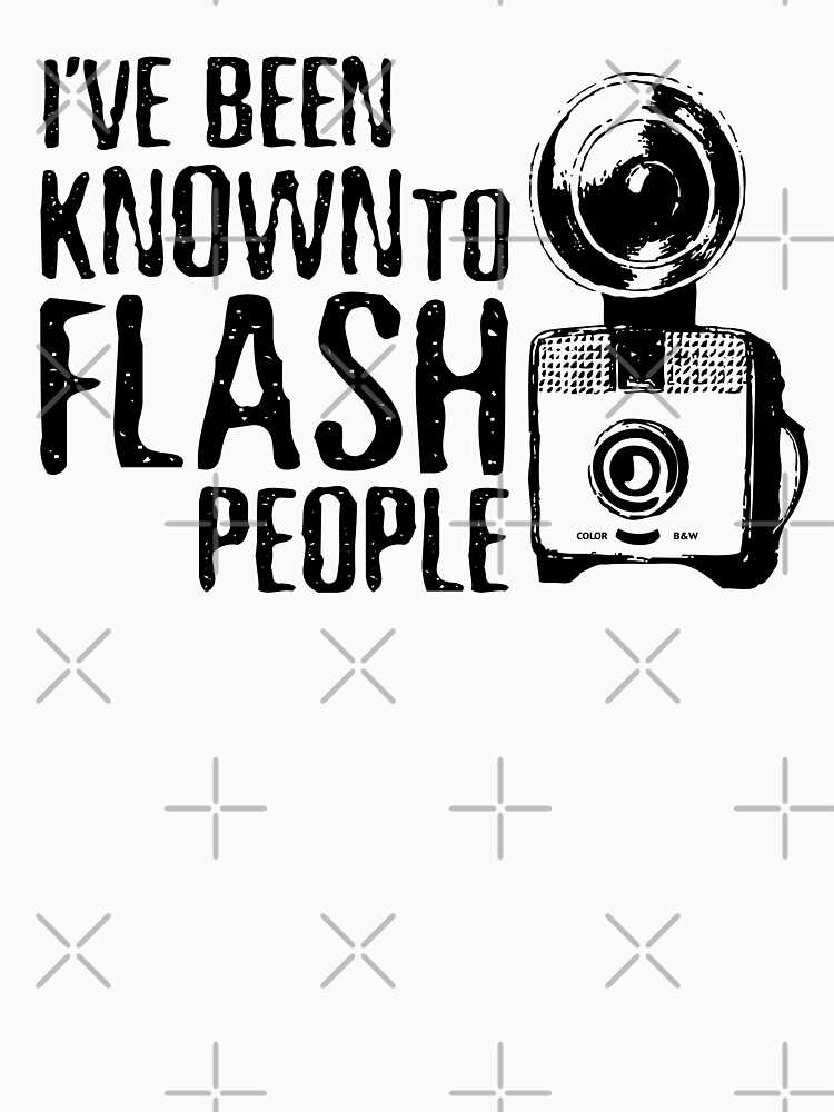 I've Been Known To Flash People | Women's T-Shirt