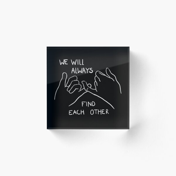 We will always find each other / WHITE Acrylic Block