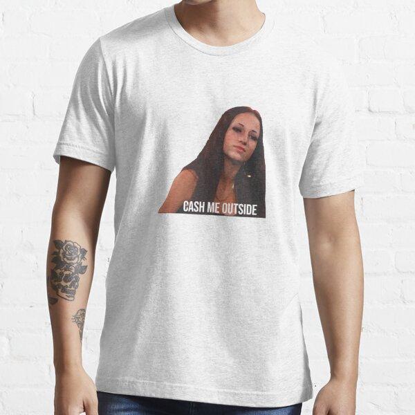cash me outside       25 Essential T-Shirt