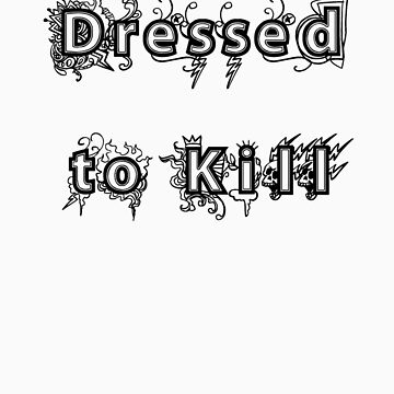 Watch out, I'm dressed to Kill by allabouther