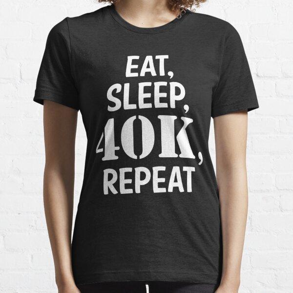 Eat, sleep, 40K, repeat Essential T-Shirt