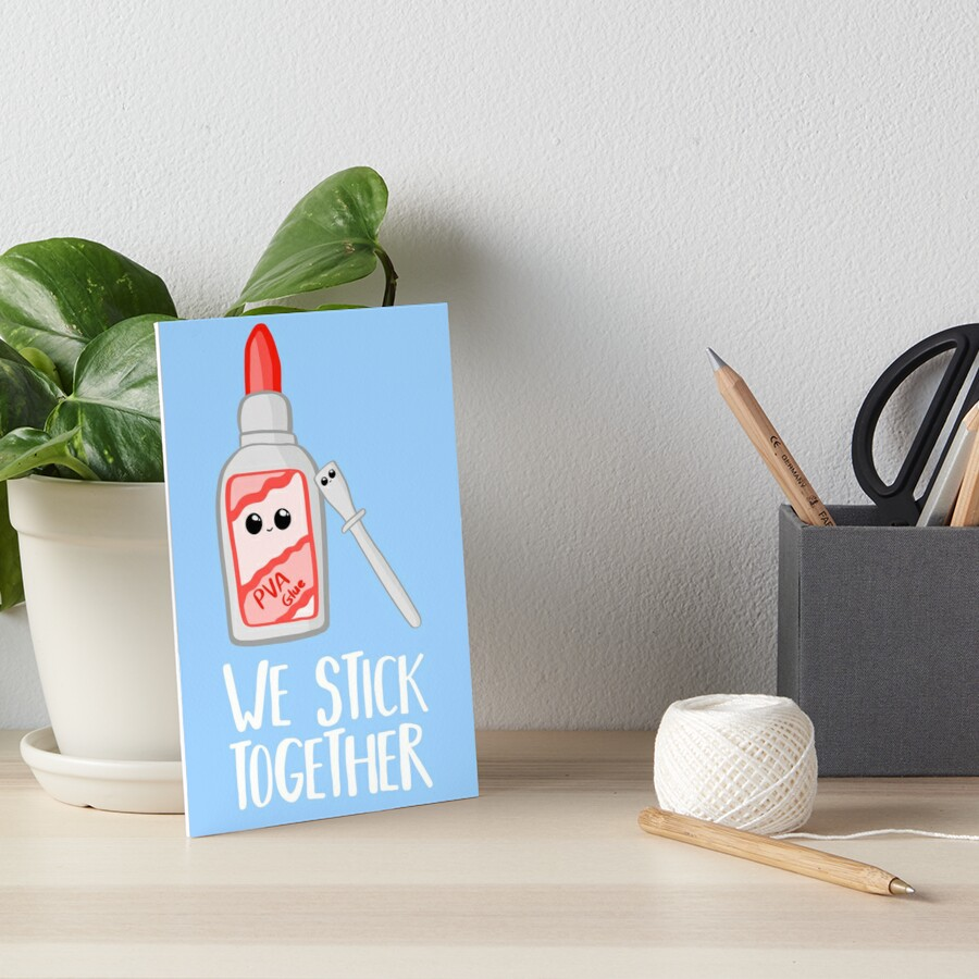 PVA Glue Pun - We stick together - Valentines, Anniversary, Birthday Card - Bestfriend Art Board Print