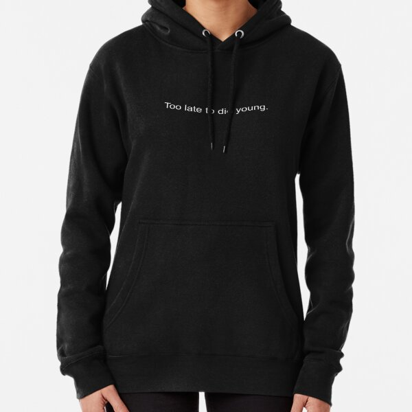Too late to die young. - Design Pullover Hoodie