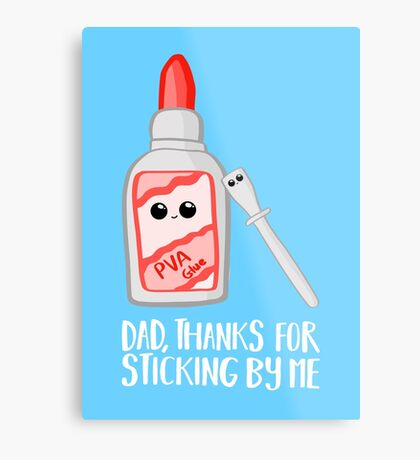 Fathers Day - Dad, Thanks for Sticking by me. PVA Metal Print