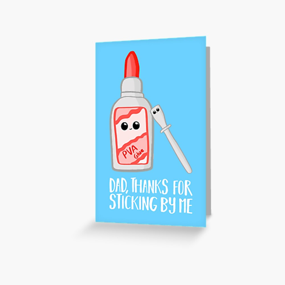 Fathers Day - Dad, Thanks for Sticking by me. PVA Greeting Card