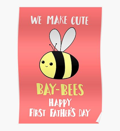 First Father's Day - Pun -  Funny - We make cute Babies - Bee Poster