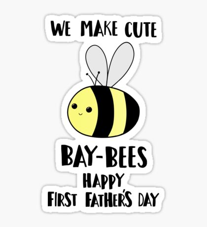 First Father's Day - Pun -  Funny - We make cute Babies - Bee Sticker