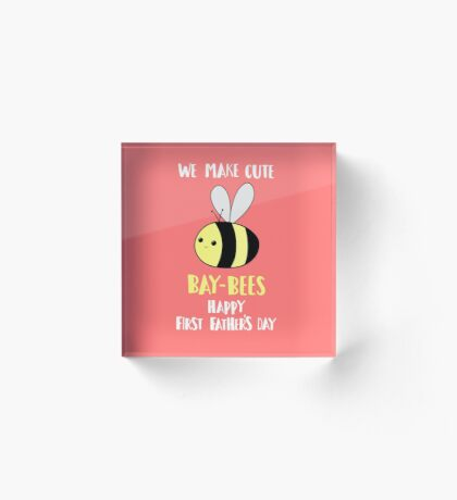 First Father's Day - Pun -  Funny - We make cute Babies - Bee Acrylic Block