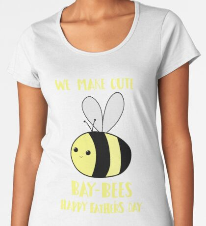 First Father's Day - Pun -  Funny - We make cute Babies - Bee Premium Scoop T-Shirt