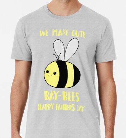 First Father's Day - Pun -  Funny - We make cute Babies - Bee Premium T-Shirt