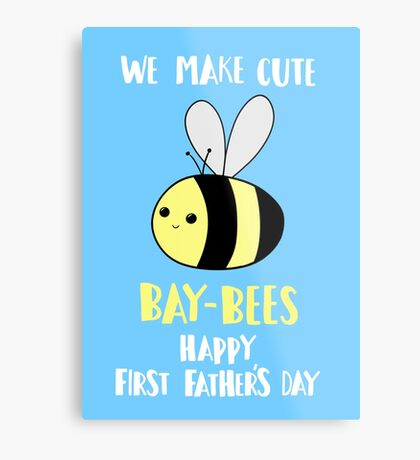 First Father's Day T Shirt - Pun -  Funny - We make cute Babies - Bee Metal Print