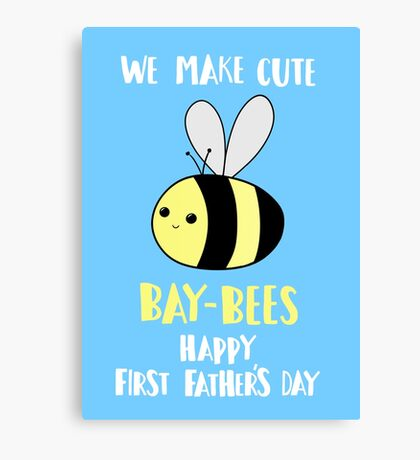 First Father's Day T Shirt - Pun -  Funny - We make cute Babies - Bee Canvas Print