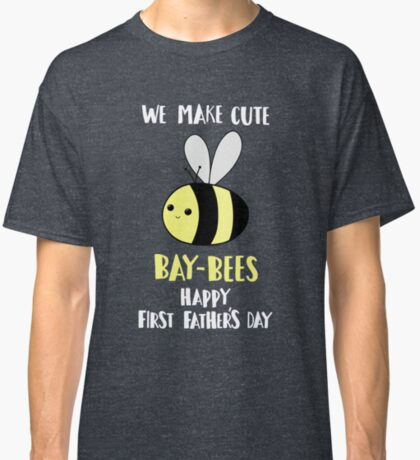 First Father's Day T Shirt - Pun -  Funny - We make cute Babies - Bee Classic T-Shirt