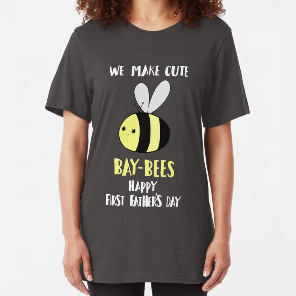 First Father's Day T Shirt - Pun -  Funny - We make cute Babies - Bee Slim Fit T-Shirt